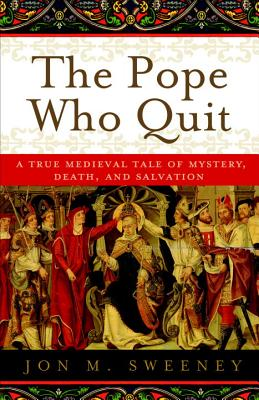 Image for The Pope Who Quit: A True Medieval Tale of Mystery, Death, and Salvation