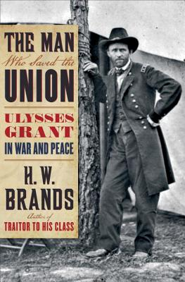 Image for MAN WHO SAVED THE UNION, THE : ULYSSES GRANT IN WAR AND PEACE