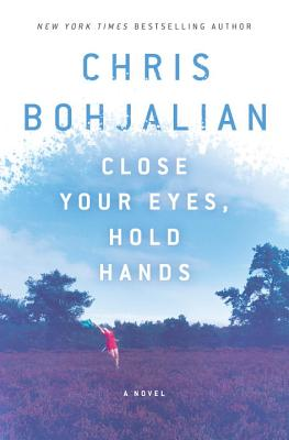 Close Your Eyes, Hold Hands: A Novel, Chris Bohjalian