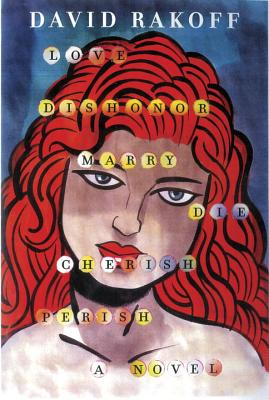 Image for Love, Dishonor, Marry, Die, Cherish, Perish: A Novel
