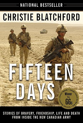Fifteen Days: Stories of Bravery, Friendship, Life and Death from Inside the New Canadian Army, Blatchford, Christie