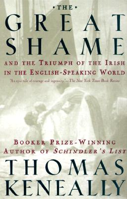 The Great Shame: And the Triumph of the Irish in the English-Speaking World, Thomas Keneally