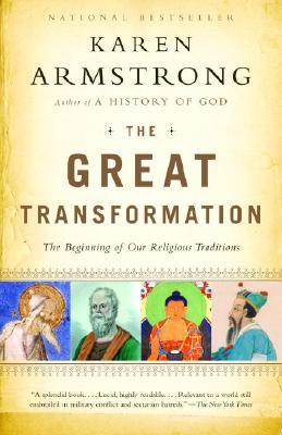 The Great Transformation: The Beginning of Our Religious Traditions, Armstrong, Karen