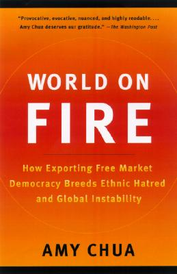 Image for World on Fire: How Exporting Free Market Democracy Breeds Ethnic Hatred and Global Instability