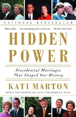 Hidden Power: Presidential Marriages That Shaped Our History, Marton, Kati