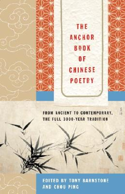 Image for The Anchor Book of Chinese Poetry  From Ancient to Contemporary, The Full 3000-Year Tradition