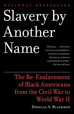 Image for Slavery by Another Name: The Re-Enslavement of Black Americans from the Civil Wa