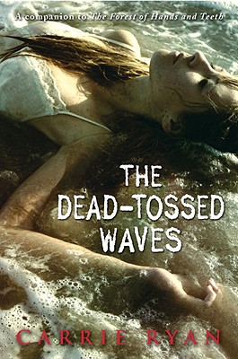 The Dead-Tossed Waves (Forest of Hands and Teeth, Book 2), Carrie Ryan
