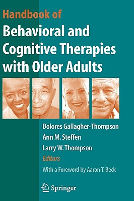 Handbook of Behavioral and Cognitive Therapies with Older Adults, Gallagher-Thompson, Dolores; Steffen, Ann M.; Thompson, Larry W.