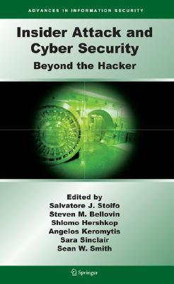 Insider Attack and Cyber Security: Beyond the Hacker (Advances in Information Security)