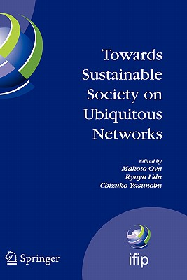 Image for Towards Sustainable Society on Ubiquitous Networks: The 8th IFIP Conference on e-Business, e-Services, and e-Society (I3E 2008), September 24 - 26, ... in Information and Communication Technology)