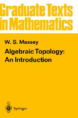 Algebraic Topology: An Introduction (Graduate Texts in Mathematics) (v. 56), Massey, William S.