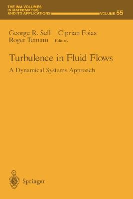 Turbulence in Fluid Flows: A Dynamical Systems Approach (The IMA Volumes in Mathematics and its Applications)