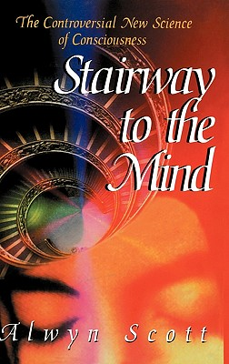 Image for Stairway to the Mind: The Controversial New Science of Consciousness