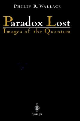 Paradox Lost; Images of Quantum, Wallace, Philip R.
