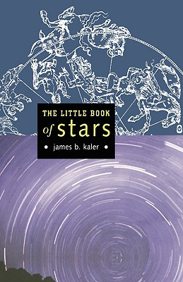 The Little Book of Stars (Little Book Series), James B. Kaler