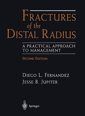 Fractures of the Distal Radius: A Practical Approach to Management, Fernandez, Diego L.; Jupiter, Jesse B.