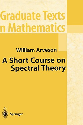 A Short Course on Spectral Theory (Graduate Texts in Mathematics), Arveson, William