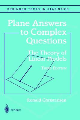Plane Answers to Complex Questions: The Theory of Linear Models (Springer Texts in Statistics), Christensen, Ronald