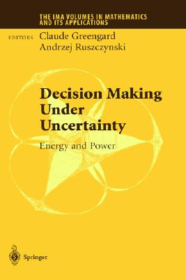 Image for Decision Making Under Uncertainty: Energy and Power (The IMA Volumes in Mathematics and its Applications)