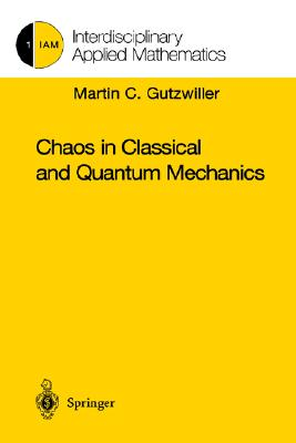 Chaos in Classical and Quantum Mechanics (Interdisciplinary Applied Mathematics) (v. 1), Gutzwiller, Martin C.