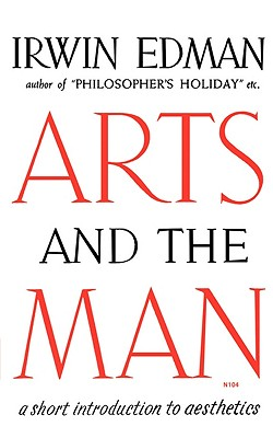 Arts and the Man: A Short Introduction to Aesthetics, Edman, Irwin