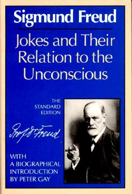 Jokes and Their Relation to the Unconscious (The Standard Edition)  (Complete Psychological Works of Sigmund Freud), Freud, Sigmund