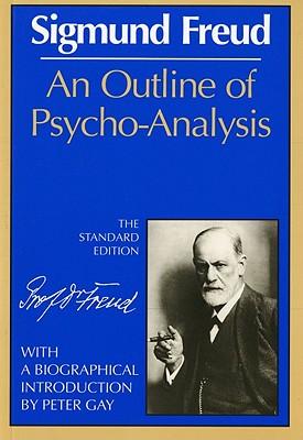 An Outline of Psycho-Analysis (The Standard Edition)  (Complete Psychological Works of Sigmund Freud), Sigmund Freud