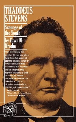 Thaddeus Stevens: Scourge of the South, Fawn M. Brodie