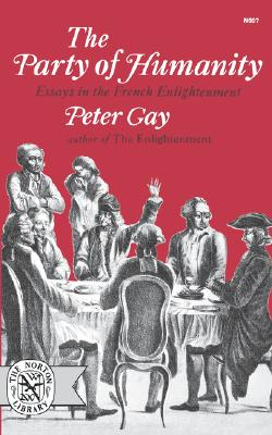 The Party of Humanity: Essays in the French Enlightenment, Gay, Peter