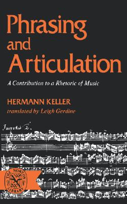 Phrasing and Articulation: A Contribution to a Rhetoric of Music (Norton Library), Keller, Hermann