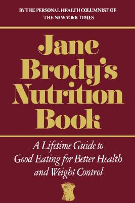 Jane Brody's Nutrition Book: A Lifetime Guide to Good Eating for Better Health and Weight Control, Brody, Jane E.