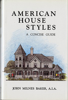 AMERICAN HOUSE STYLES A CONCISE GUIDE, BAKER, JOHN MILNES