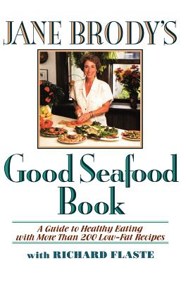 Jane Brody's Good Seafood Book : A Guide to Healthy Eating with More Than 200 Low-Fat Recipes, Brody, Jane