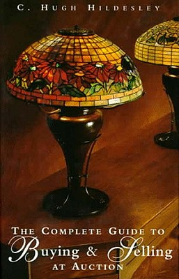 The Complete Guide to Buying and Selling at Auction, Hildesley, C. Hugh