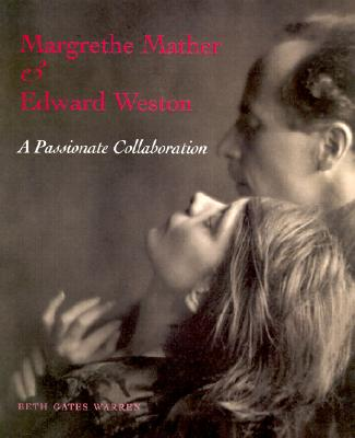 Image for Margrethe Mather and Edward Weston: A Passionate Collaboration