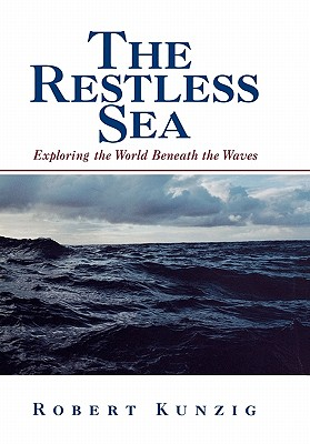 The Restless Sea: Exploring the World Beneath the Waves, Kunzig, Robert