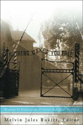 Image for Nothing Makes You Free: Writings by Descendants of Jewish Holocaust Survivors