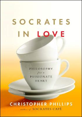Image for Socrates in Love: Philosophy for a Passionate Heart