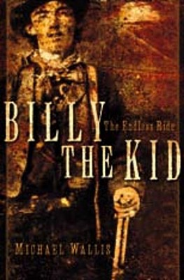BILLY THE KID : THE ENDLESS RIDE, MICHAEL WALLIS