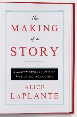 Image for The Making of a Story: A Norton Guide to Writing Fiction and Nonfiction