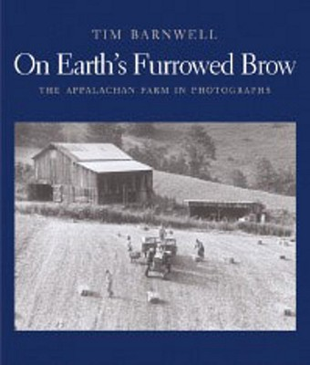 Image for On Earth's Furrowed Brow: The Appalachian Farm in Photographs (Signed First Edition)