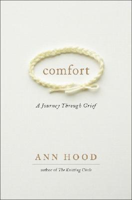 Comfort: A Journey Through Grief, Hood, Ann