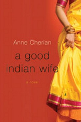 A Good Indian Wife: A Novel, Anne Cherian