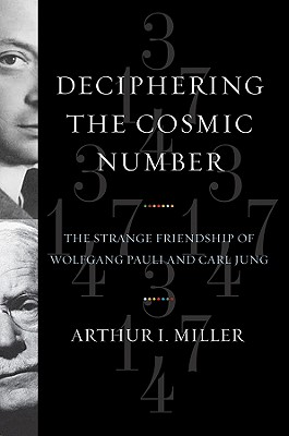 Image for Deciphering the Cosmic Number: The Strange Friendship of Wolfgang Pauli and Carl Jung