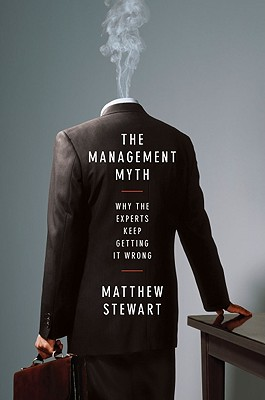 The Management Myth: Why the Experts Keep Getting it Wrong, Stewart, Matthew