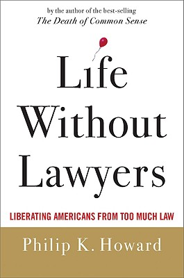 Image for Life Without Lawyers: Liberating Americans from Too Much Law