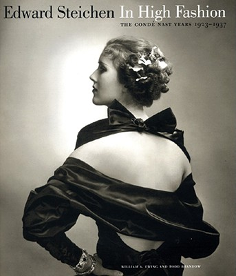 Edward Steichen : In High Fashion - The Conde Nast Years 1923-1937, Ewing, William A.; Brandow, Todd