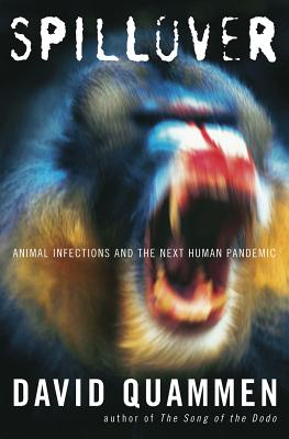 Spillover: Animal Infections and the Next Human Pandemic, Quammen, David