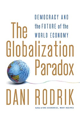 The Globalization Paradox: Democracy and the Future of the World Economy, Rodrik, Dani